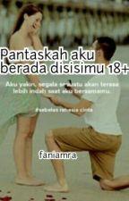 Pantaskah Aku Berada Disisimu 18+ by faniamra