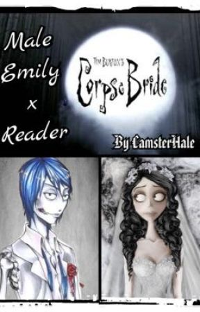 Male Emily x Reader [A Corpse Bride Fanfiction] by CamsterHale