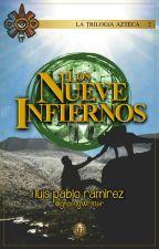 La Trilogía Azteca 2: Los Nueve Infiernos by ghostlyWritter