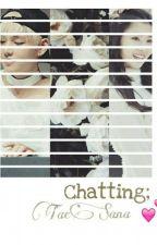Chatting; Taehyung-Sana by kissesforgomez