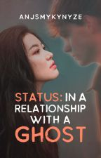 Status: In a Relationship with a Ghost by AnjSmykynyze