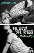 Oh, How we were by Angelcake98