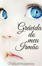 Grávida Do Meu Irmão by ChellyzinhaSantos