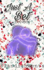 Just A Bet [BoyxBoy] {Completed} by Blandishments