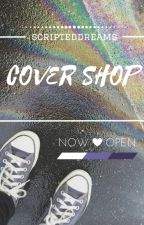 Cover Shop [OPEN] by scripteddreams
