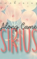 Along Came Sirius (s.b) by awakeninq
