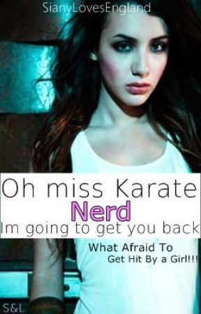 Oh Miss Karate Nerd Im Going To Get You Back by SianyLovesEngland