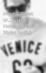 Meet & Greet or....? (Niall Horan & Harry Styles fanfic) by oh4godsakeniall