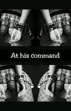 ✖At His Command✖ (BDSM SHORT STORIES)  by SoullessSunshine