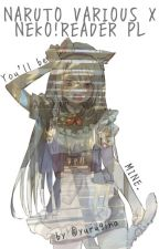 (KOREKTA BŁĘDÓW) [Będziesz moja] Naruto various x Neko czytelnik (Modern AU) PL by Yurugina