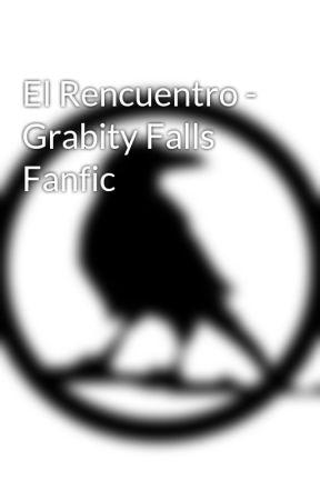 El Rencuentro - Grabity Falls Fanfic by JoseArias8