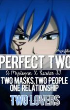 Perfect Two (A Mystogan X Reader FF) (COMPLETED) by Aphfilia