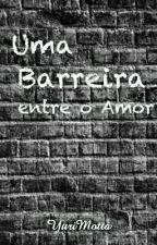 Uma barreira entre o amor  by euyurimottta