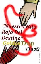 """""""Nuestro Hilo Rojo Del Destino"""" (GoldenTrap-Yaoi) {{Resubida}} by -Asowldreamerss_"""