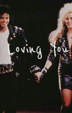 Loving You (A Michael Jackson Fanfiction) by -loostmemoriies-
