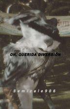 Oh, querida diversión  by Semizale906
