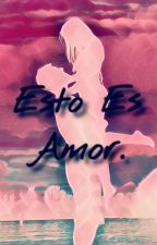 Esto Es Amor. ≈II≈ by WillyAndNiall