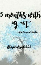3 MONTHS WITH J.T. [ON HOLD] by itsmekassy0321