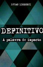 Definitivo - A palavra de impacto by LucasLimberti