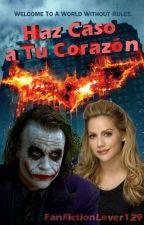 Haz Caso a Tu Corazón [El Joker y Harley Quinn] by FanFictionLover129