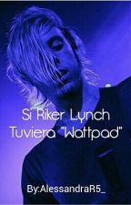 "Si Riker Lynch Tuviera ""Wattpad"" by AlessandraR5_"