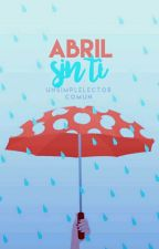 Abril sin ti by UnSimpleLectorComun