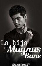 la hija de Magnus Bane //Alec lightwood y tú// [en Edición ] by MikaHood27