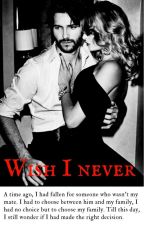 Wish I Never ❌ {Book 1} New Version by barolicious