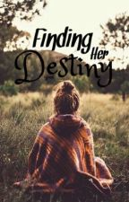 Finding Her Destiny | ✓ by forest_wonders1