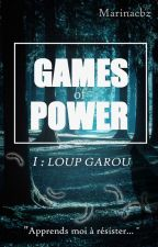 Games of Power - Tome 1 : Loups-Garous by Marinacbz
