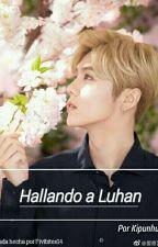 Hallando a Luhan [HunHan] by kipunhun