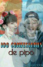 100 Confesiones de Pipo by n-namjxxn
