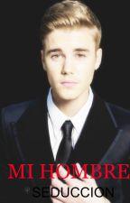 Mi Hombre - Seduccion. JUSTIN BIEBER Y TU HOT +18 1.Libro by CrazyImaginaryWorld