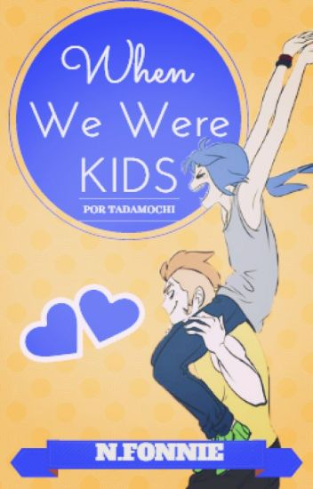 When We Were Kids ➳ N.Fonnie