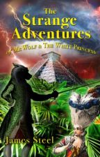 The Strange Adventures of Mr Wolf and the White Princess by James_Steel