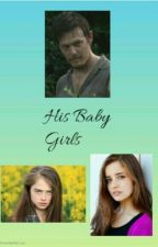 His Baby Girls (Daryl Dixon Daughter Fanfiction) by wolfgurl8989