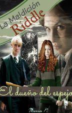 La Maldición Riddle [El Dueño Del Espejo #2] (Draco Malfoy/ Tom Riddle) by MarSlyH