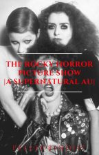 The Rocky Horror Picture Show |A Supernatural AU| by Pellegrino117