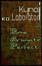RAP-Rime Aranjate Perfect by NaKaTaKuNai