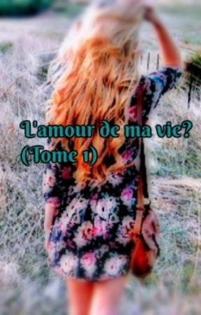 L'amour de ma vie? (Tome 1) by zeenjr_2000