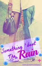 Something 'Bout the Rain [ᴏɴ ɢᴏɪɴɢ ♕ ɢ] by zheliLURVScookies