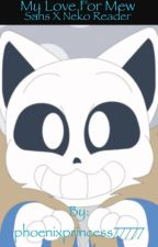 My Love For Mew (A Sans X Neko Reader Fanfic) *SLOW UPDATES* by phoenixprincess77777