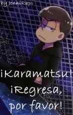 ¡Karamatsu! ¡Regresa, por favor! by JenniRaps