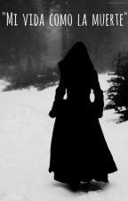 """""""Mi vida como la muerte"""" by CamilaVargas426"""