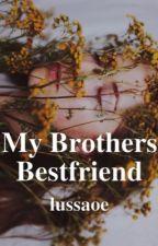 My Brothers Bestfriend by LyssaOrSevenIsBae