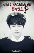 How I Became An Evil? [Kyuhyun/Oneshot] (✔) by Burjuva04