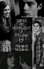 YOU'RE MY MOONLIGHT 2 [Stydia] by miriamv01