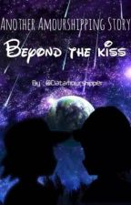 Beyond the Kiss by DatAmourShipper