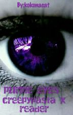 purple eyes creepypasta x reader (DISCONTINUED) by kokonacat