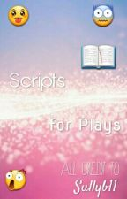 Scripts For Plays (Completed)  by Sullyb11